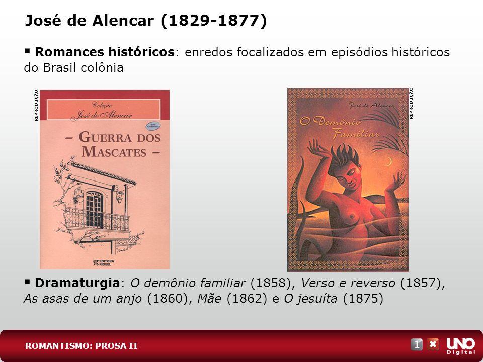 Lit-cad-1-top-4 - 3 prova José de Alencar (1829-1877) Romances históricos: enredos focalizados em episódios históricos do Brasil colônia.