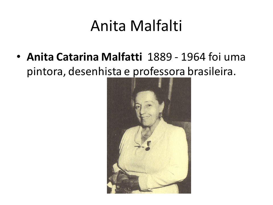 Anita MalfaltiAnita Catarina Malfatti 1889 - 1964 foi uma pintora, desenhista e professora brasileira.