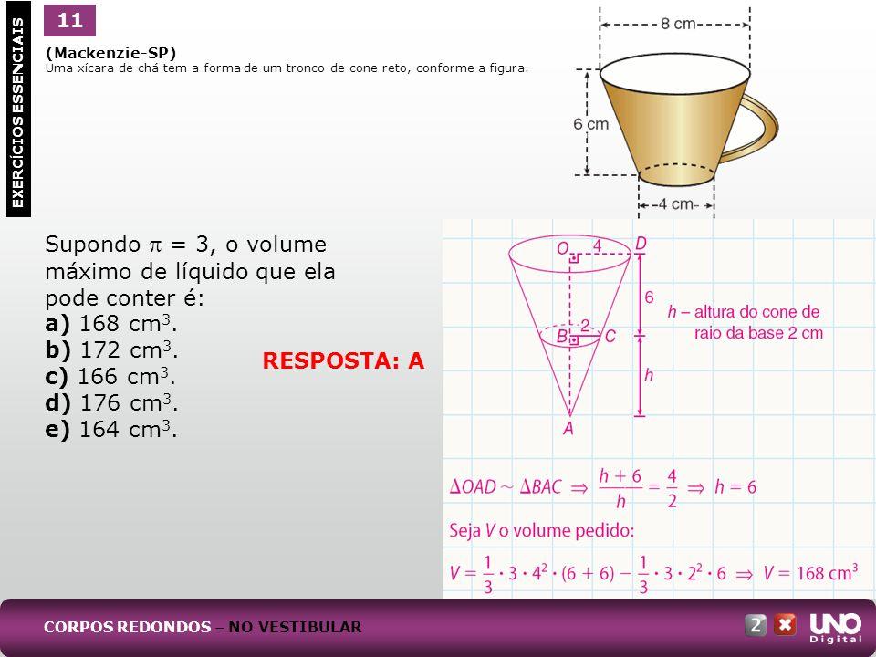 máximo de líquido que ela pode conter é: a) 168 cm3. b) 172 cm3.