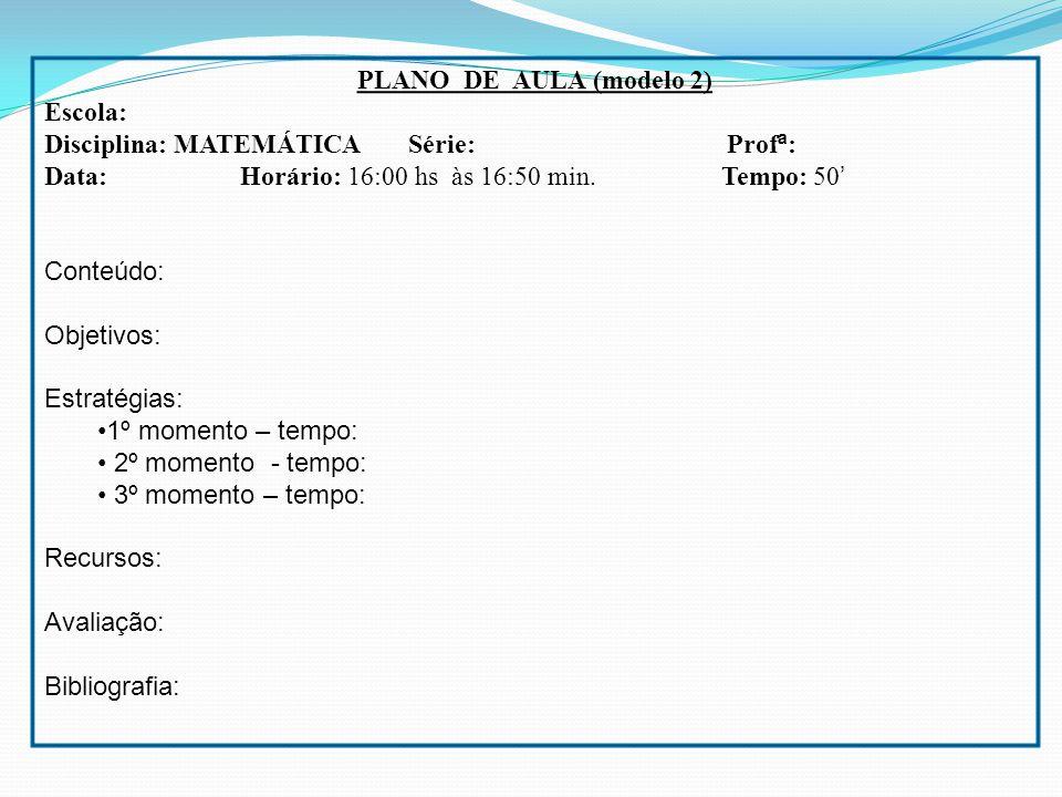 PLANO DE AULA (modelo 2) Escola: Disciplina: MATEMÁTICA Série: Profª:
