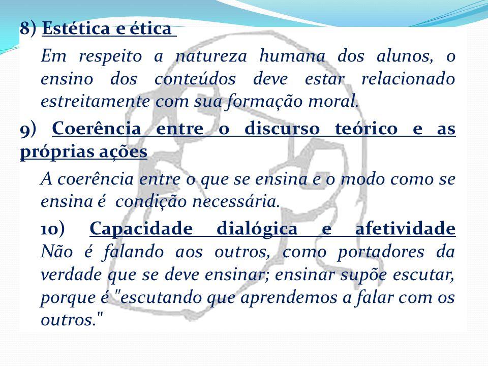 8) Estética e ética Em respeito a natureza humana dos alunos, o ensino dos conteúdos deve estar relacionado estreitamente com sua formação moral.