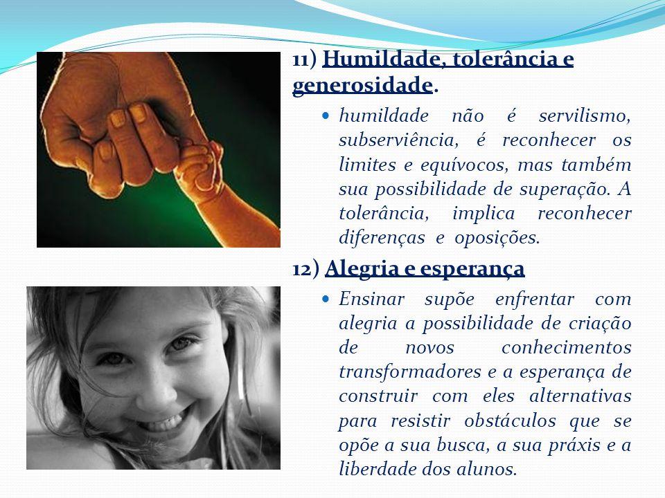 11) Humildade, tolerância e generosidade.