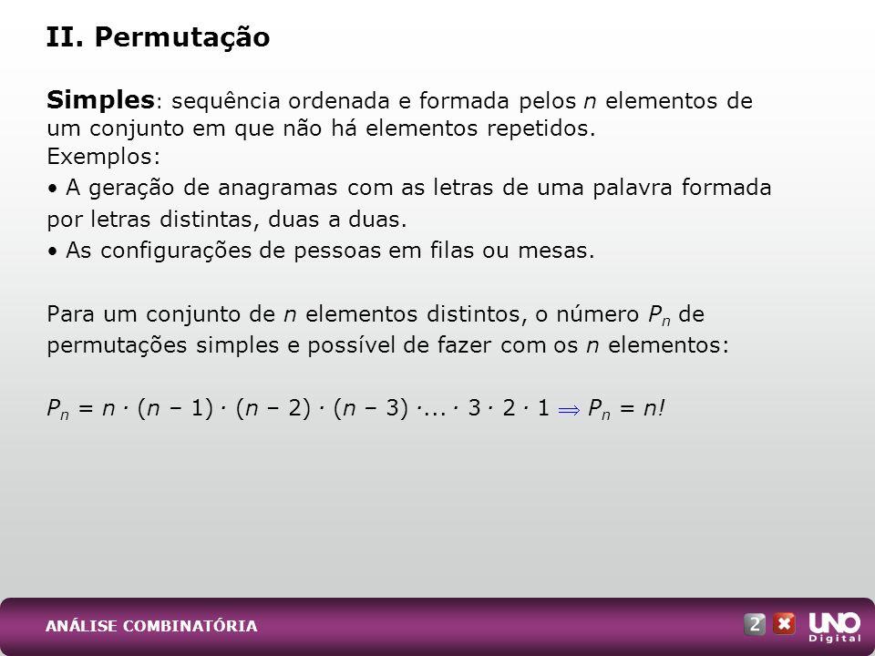 Mat-cad2-top-2 –3 ProvaII. Permutação. Simples: sequência ordenada e formada pelos n elementos de um conjunto em que não há elementos repetidos.