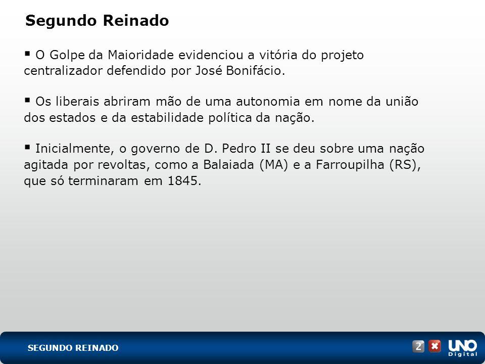 His-cad-2-top-1 – 3 Prova Segundo Reinado. O Golpe da Maioridade evidenciou a vitória do projeto centralizador defendido por José Bonifácio.