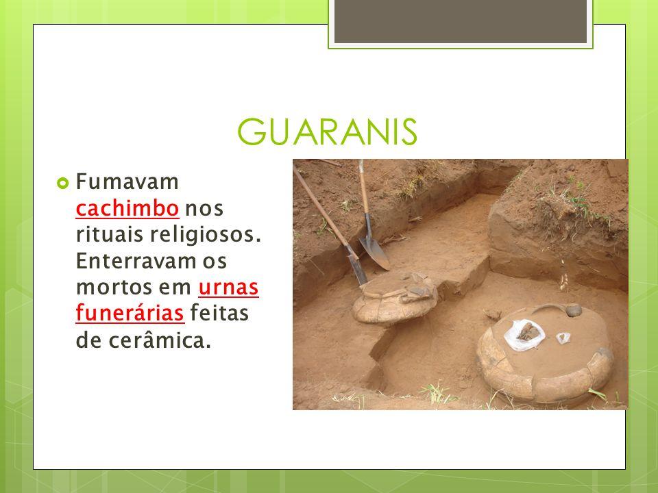 GUARANIS Fumavam cachimbo nos rituais religiosos.