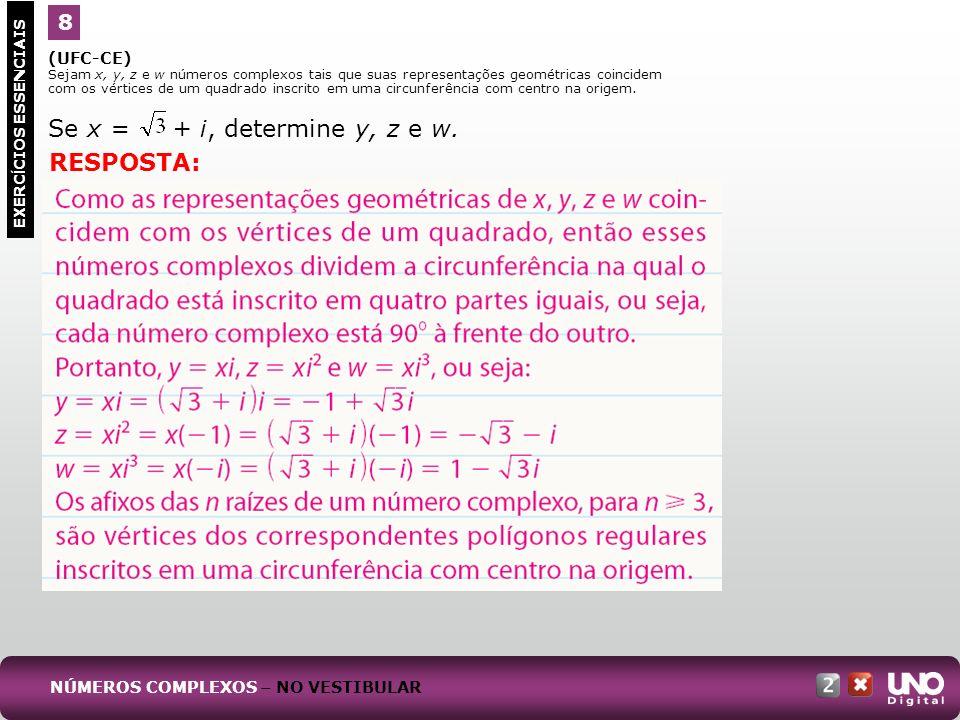 Se x = + i, determine y, z e w. RESPOSTA: 8 (UFC-CE)