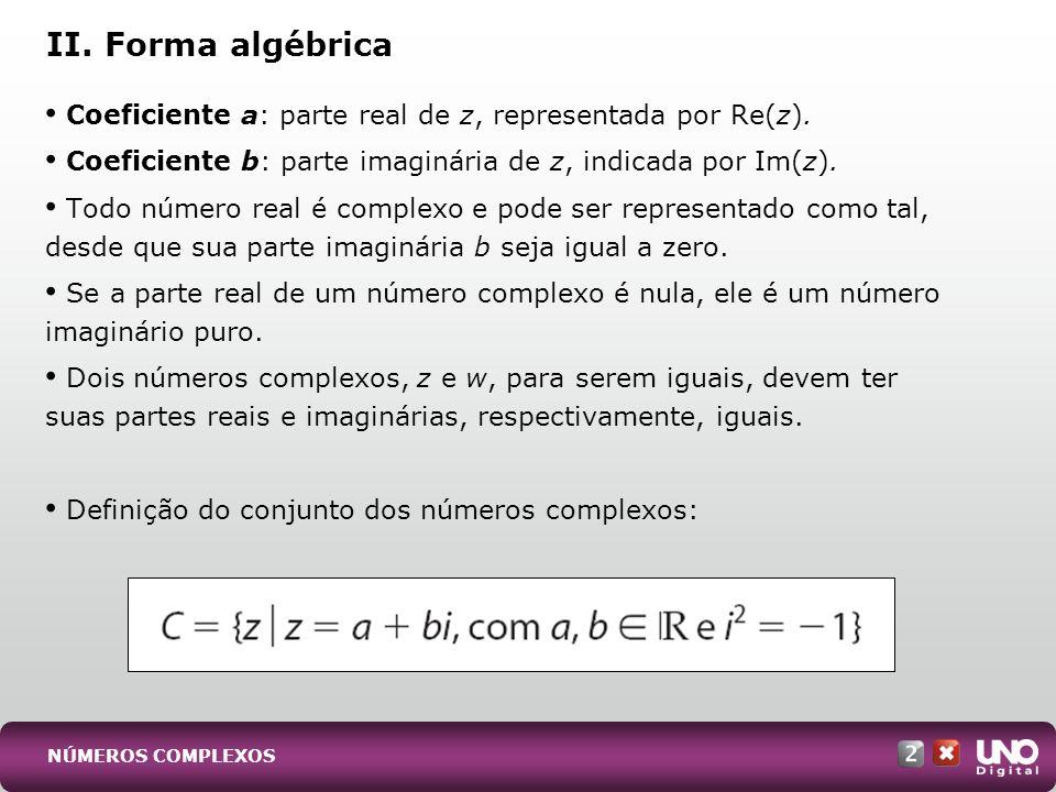 II. Forma algébrica Coeficiente a: parte real de z, representada por Re(z). Coeficiente b: parte imaginária de z, indicada por Im(z).