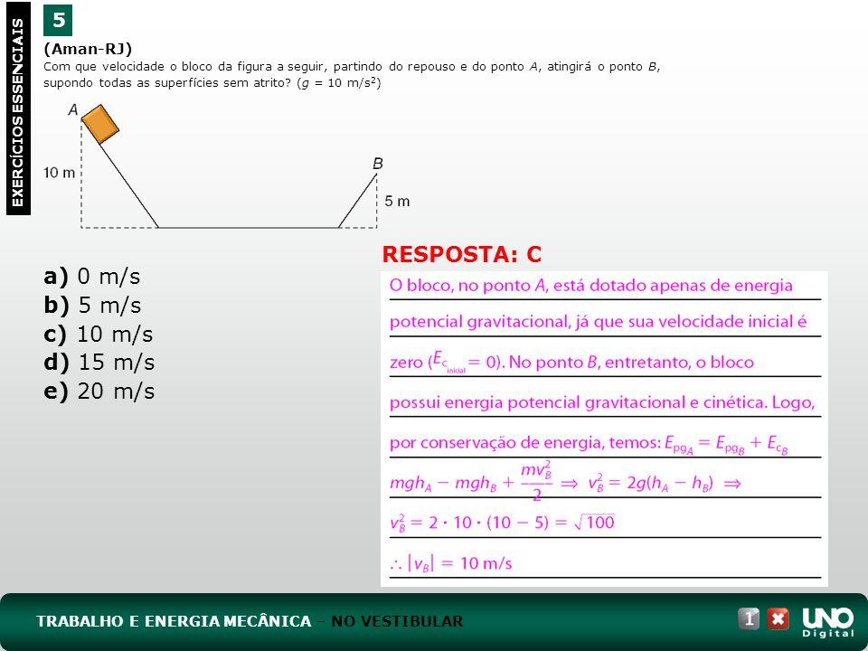 a) 0 m/s b) 5 m/s c) 10 m/s d) 15 m/s e) 20 m/s RESPOSTA: C 5