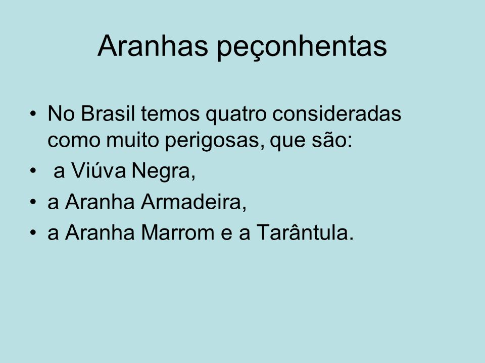 Aranhas peçonhentas No Brasil temos quatro consideradas como muito perigosas, que são: a Viúva Negra,