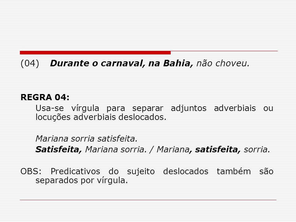 (04) Durante o carnaval, na Bahia, não choveu.