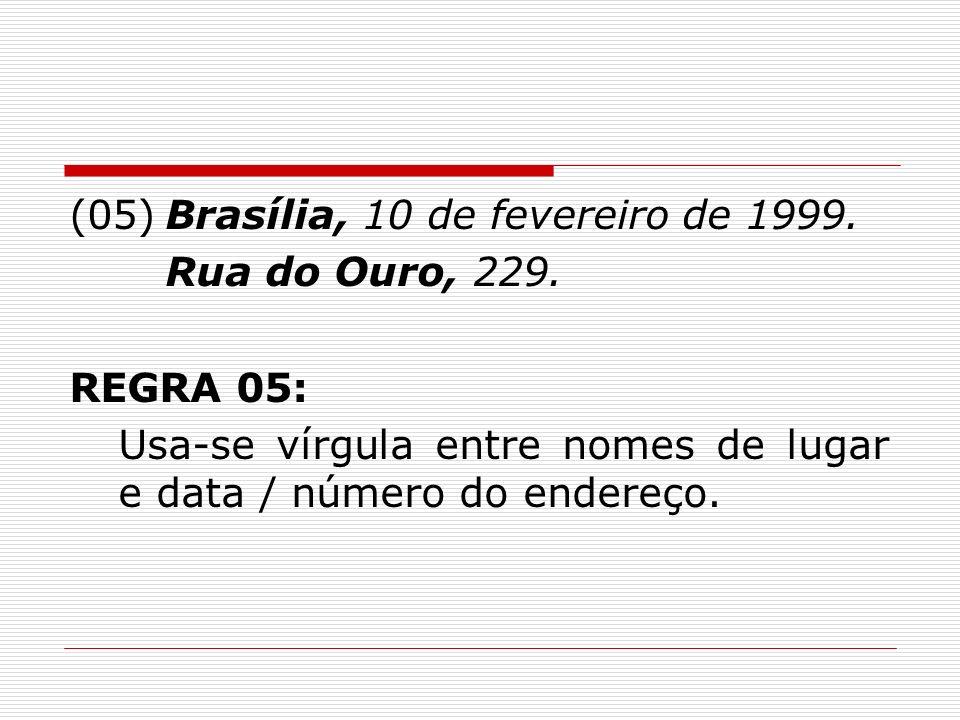 (05) Brasília, 10 de fevereiro de 1999.