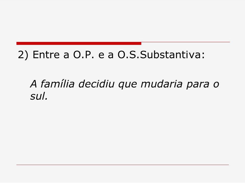 2) Entre a O.P. e a O.S.Substantiva: