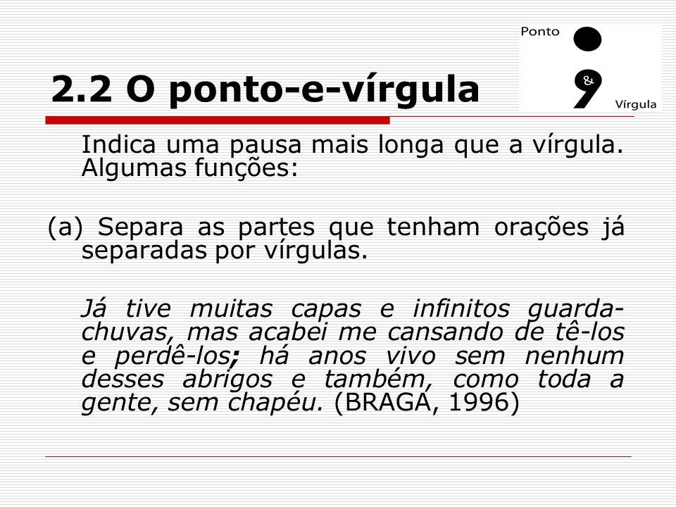 2.2 O ponto-e-vírgula Indica uma pausa mais longa que a vírgula. Algumas funções: