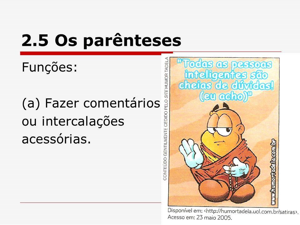 2.5 Os parênteses Funções: (a) Fazer comentários ou intercalações