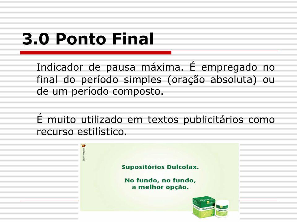 3.0 Ponto Final Indicador de pausa máxima. É empregado no final do período simples (oração absoluta) ou de um período composto.