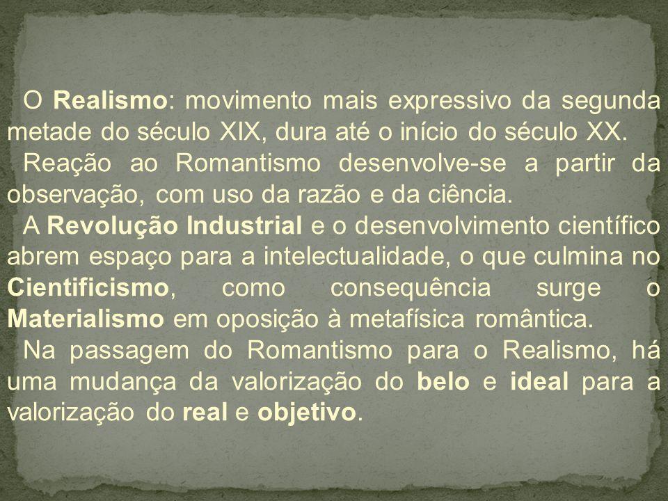 O Realismo: movimento mais expressivo da segunda metade do século XIX, dura até o início do século XX.