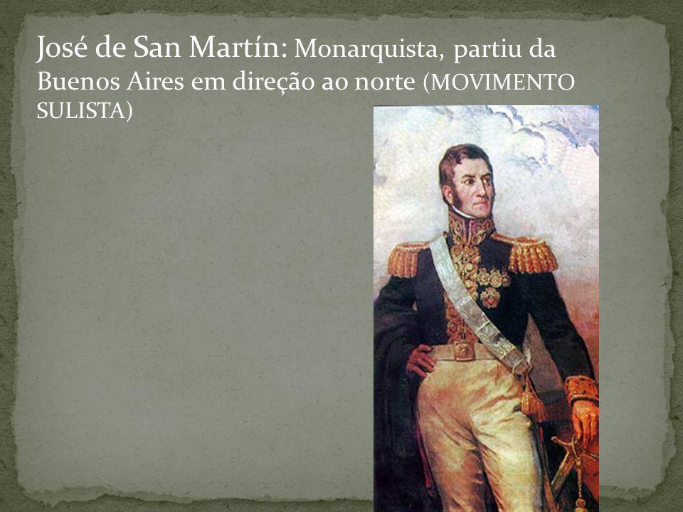 José de San Martín: Monarquista, partiu da Buenos Aires em direção ao norte (MOVIMENTO SULISTA)