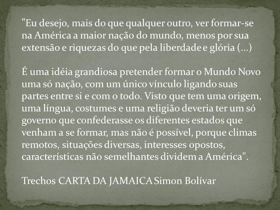 Eu desejo, mais do que qualquer outro, ver formar-se na América a maior nação do mundo, menos por sua extensão e riquezas do que pela liberdade e glória (...)