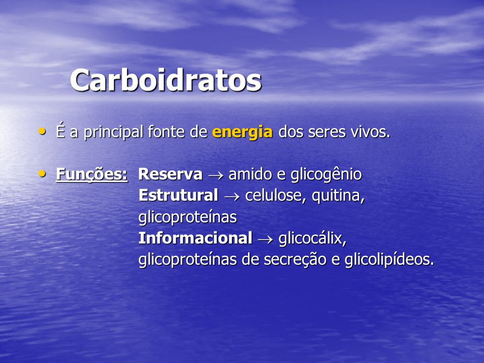 Carboidratos É a principal fonte de energia dos seres vivos.