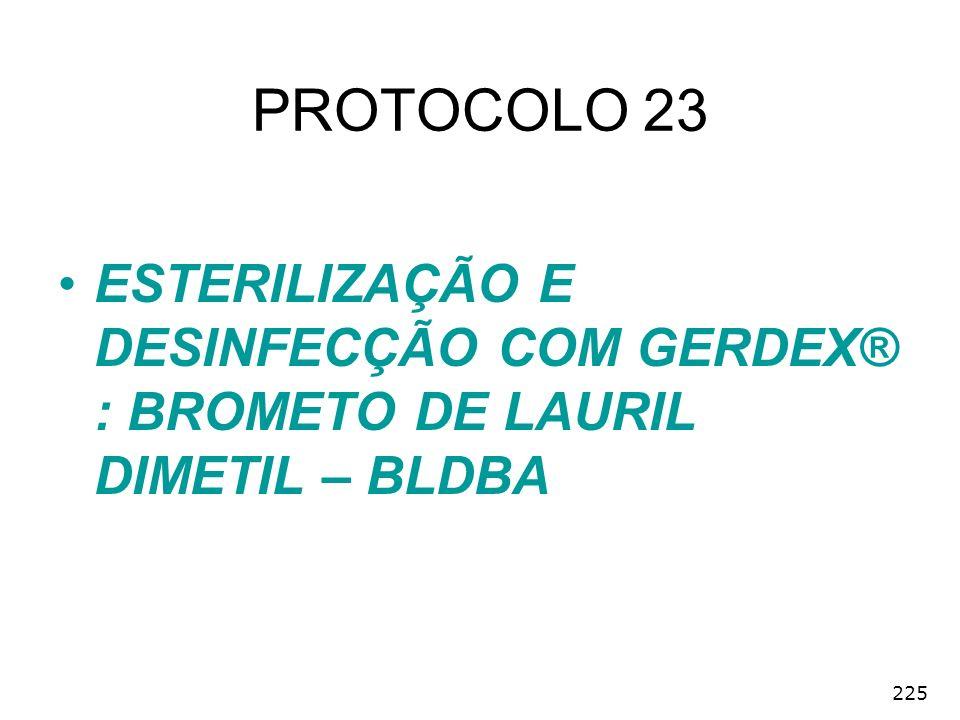 PROTOCOLO 23 ESTERILIZAÇÃO E DESINFECÇÃO COM GERDEX® : BROMETO DE LAURIL DIMETIL – BLDBA 225