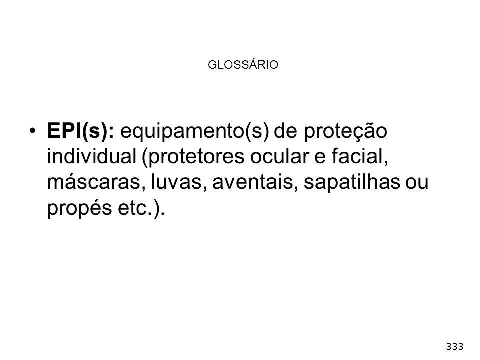 GLOSSÁRIO EPI(s): equipamento(s) de proteção individual (protetores ocular e facial, máscaras, luvas, aventais, sapatilhas ou propés etc.).