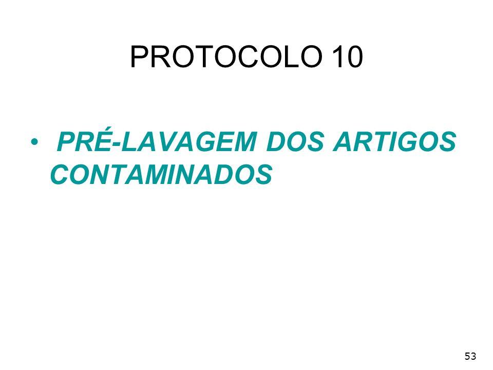 PROTOCOLO 10 PRÉ-LAVAGEM DOS ARTIGOS CONTAMINADOS 53