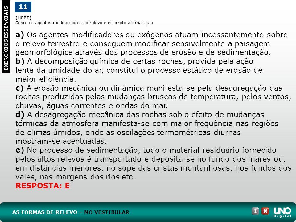 Geo topo 1 cad 1- 3 prova 11. (UFPE) Sobre os agentes modificadores do relevo é incorreto afirmar que: