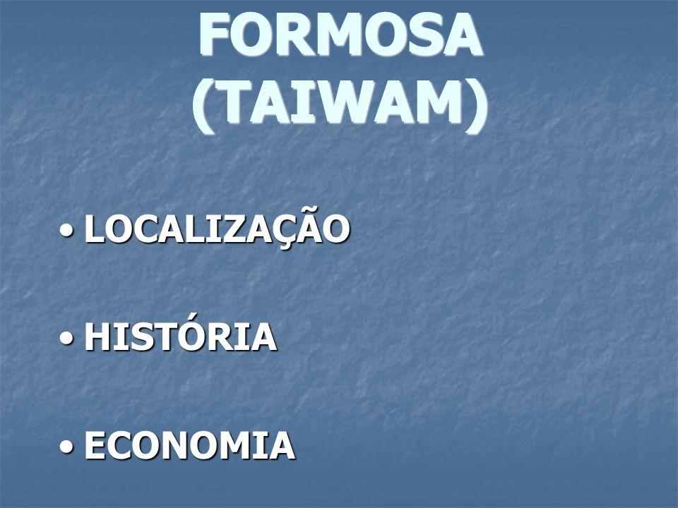 FORMOSA (TAIWAM) LOCALIZAÇÃO HISTÓRIA ECONOMIA
