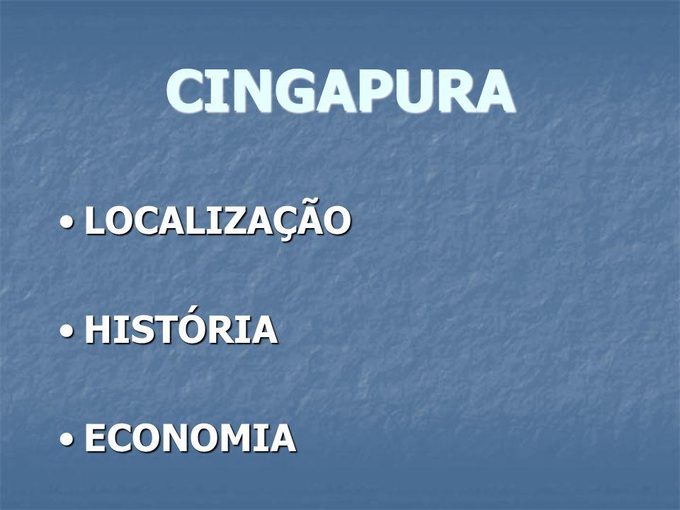 CINGAPURA LOCALIZAÇÃO HISTÓRIA ECONOMIA