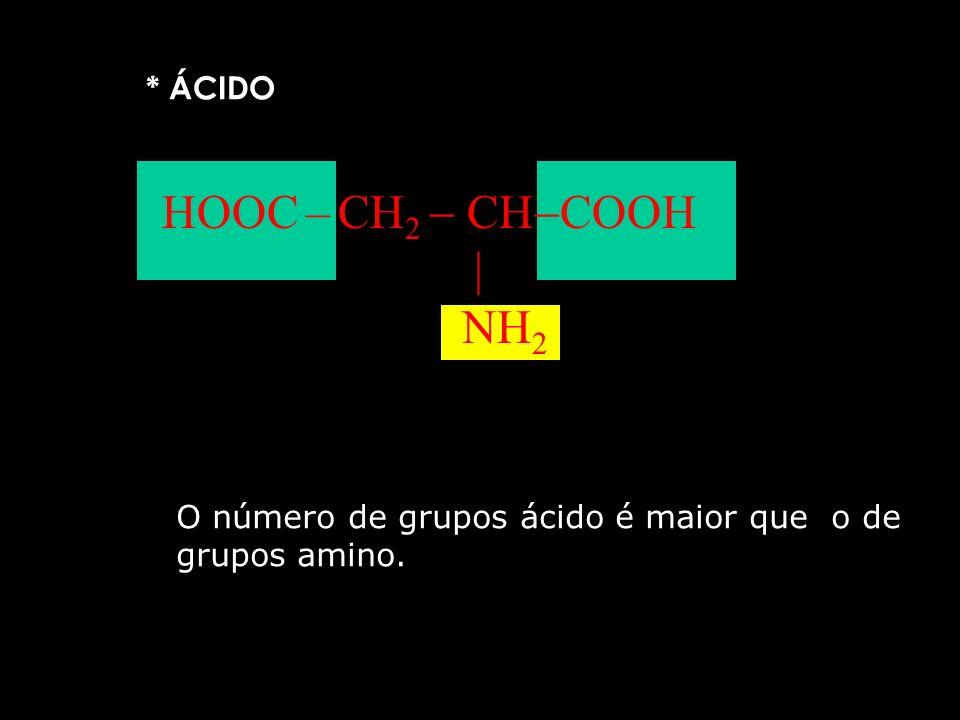 HOOC – CH2  CHCOOH  NH2 * ÁCIDO