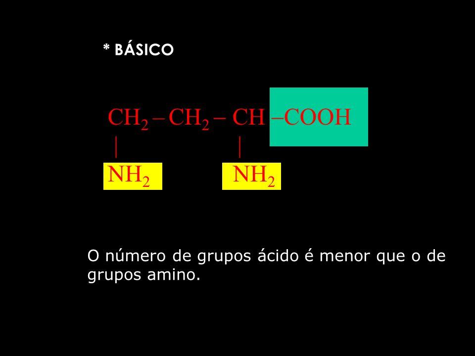 CH2 – CH2  CH COOH   NH2 NH2 * BÁSICO