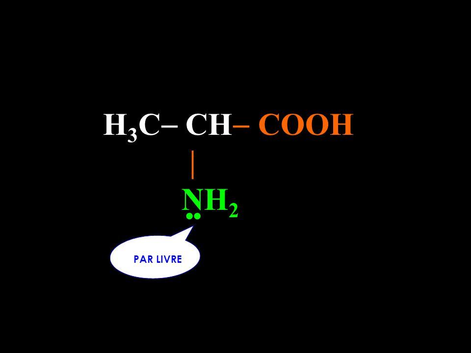 H3C CH COOH  NH2 •• PAR LIVRE