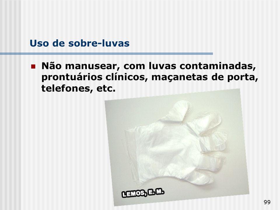 Uso de sobre-luvas Não manusear, com luvas contaminadas, prontuários clínicos, maçanetas de porta, telefones, etc.