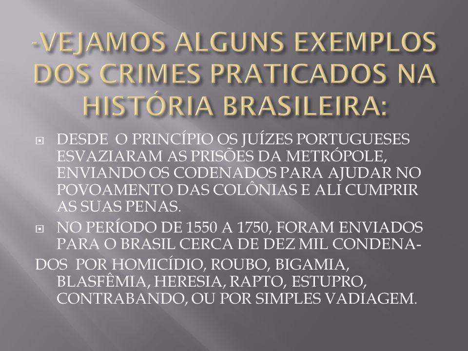 -VEJAMOS ALGUNS EXEMPLOS DOS CRIMES PRATICADOS NA HISTÓRIA BRASILEIRA: