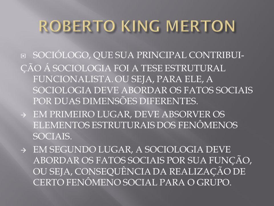 ROBERTO KING MERTON SOCIÓLOGO, QUE SUA PRINCIPAL CONTRIBUI-