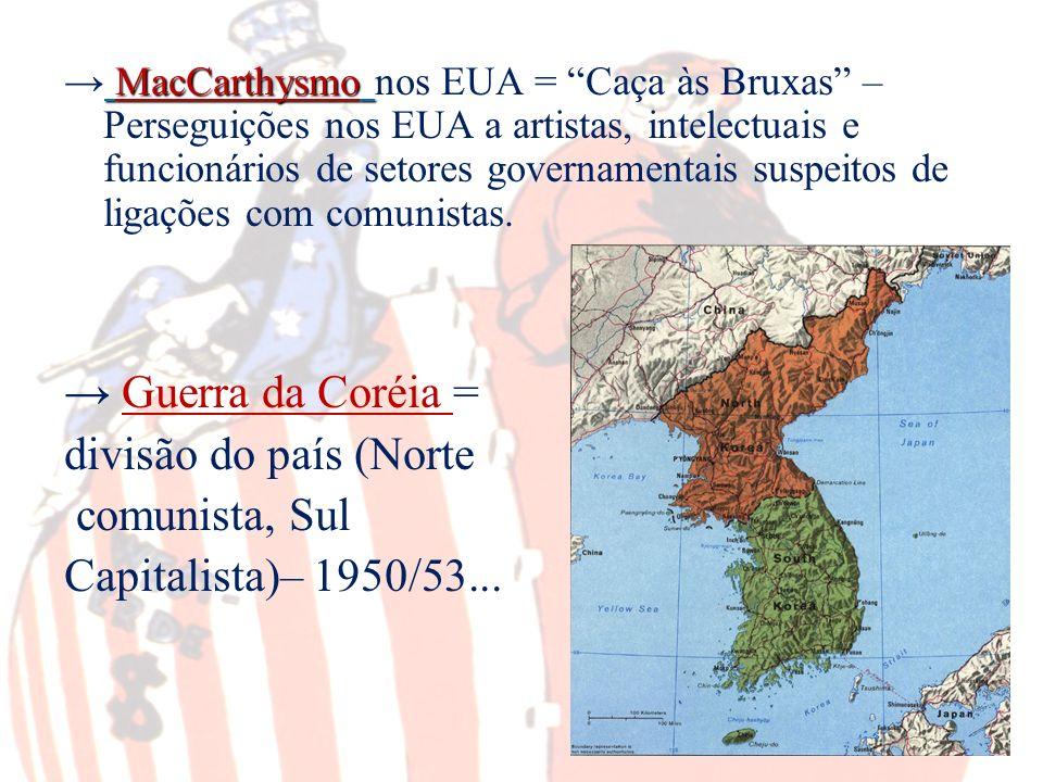 → Guerra da Coréia = divisão do país (Norte comunista, Sul
