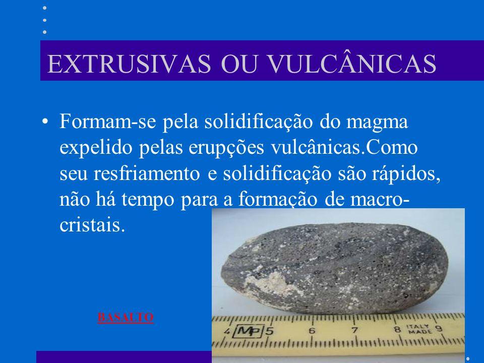 EXTRUSIVAS OU VULCÂNICAS
