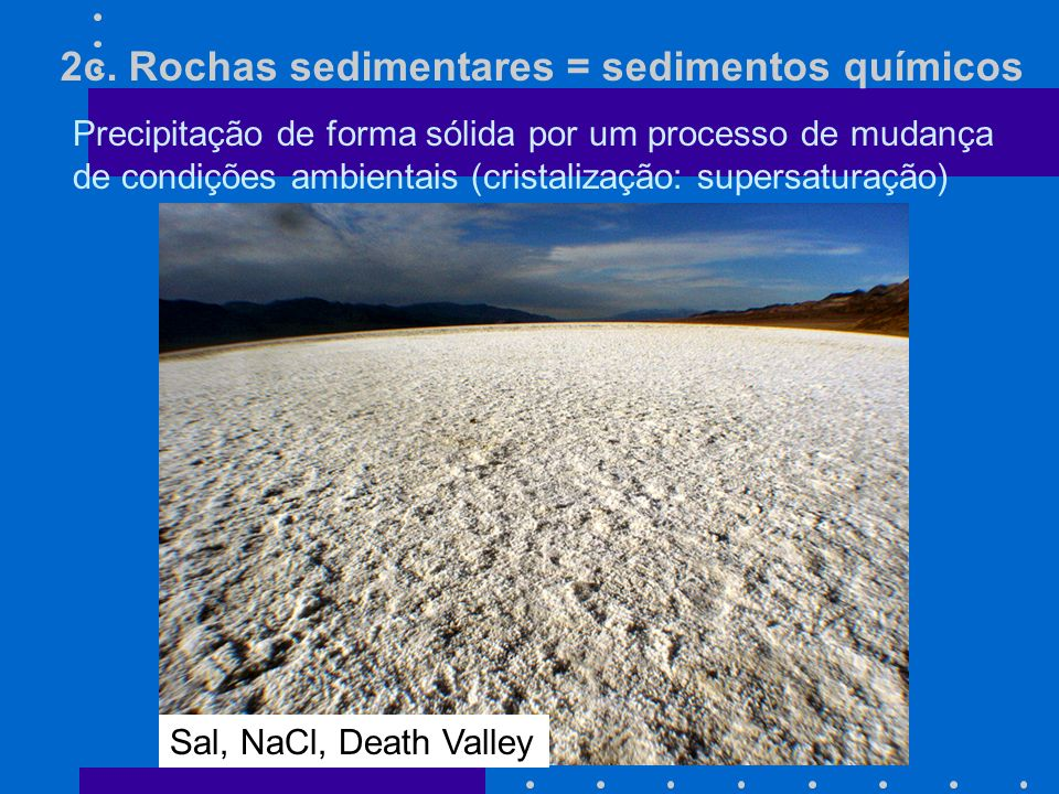 2c. Rochas sedimentares = sedimentos químicos