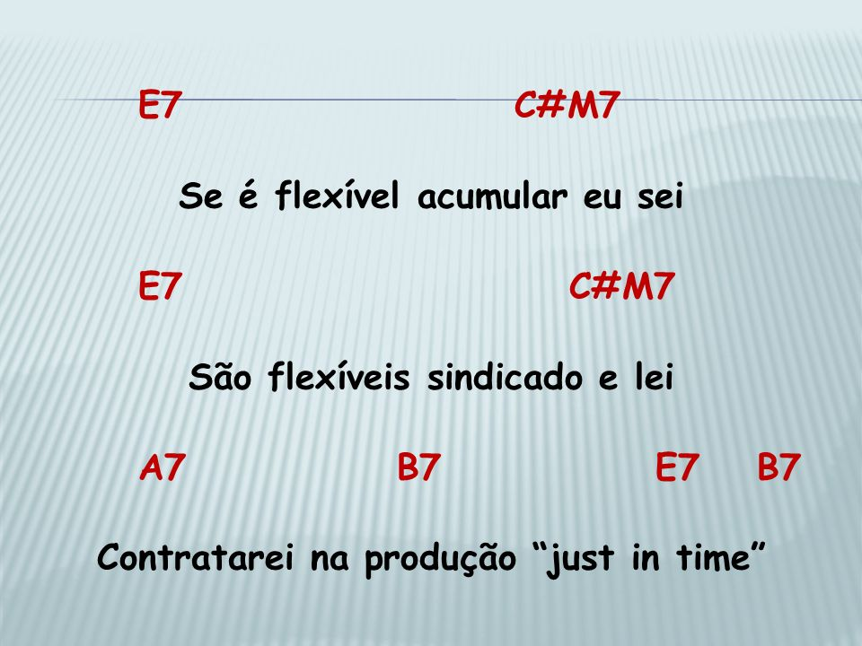 Se é flexível acumular eu sei E7 C#M7 São flexíveis sindicado e lei