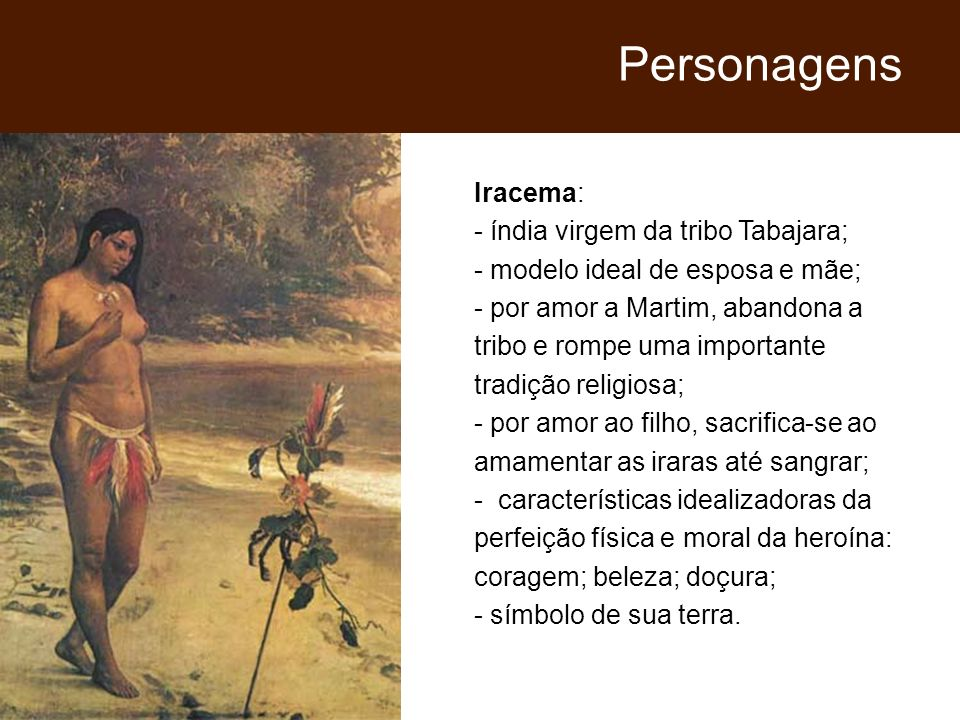 Personagens Iracema: - índia virgem da tribo Tabajara;