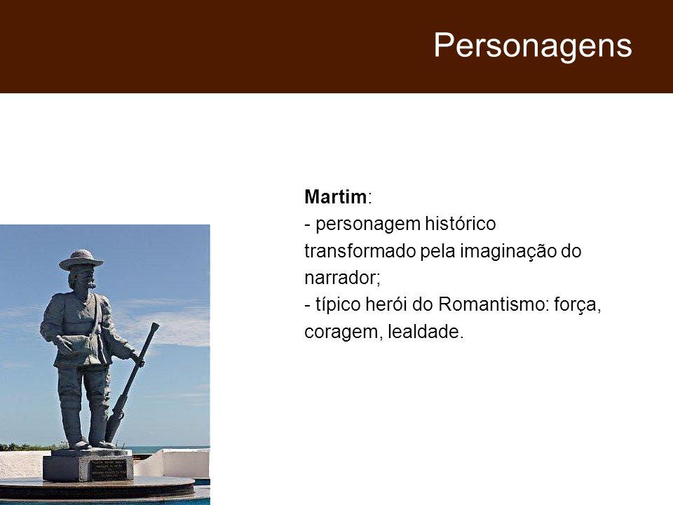 PersonagensMartim: - personagem histórico transformado pela imaginação do narrador; - típico herói do Romantismo: força, coragem, lealdade.