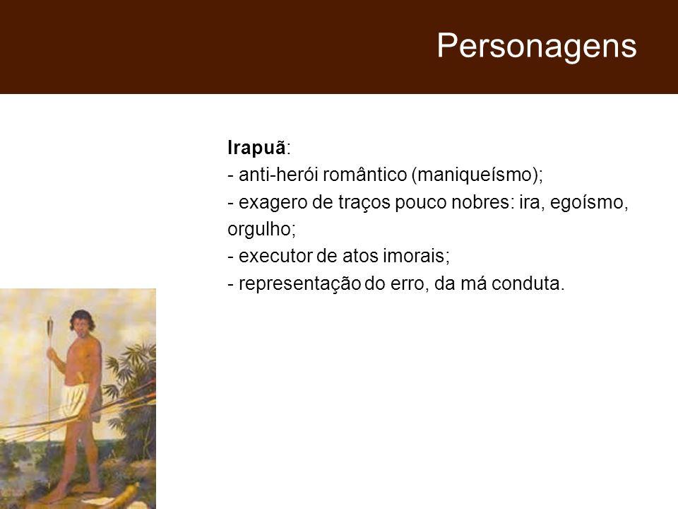 Personagens Irapuã: - anti-herói romântico (maniqueísmo);