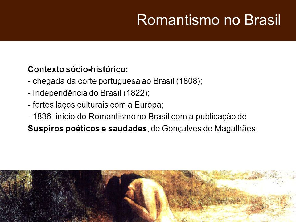 Romantismo no Brasil Contexto sócio-histórico: