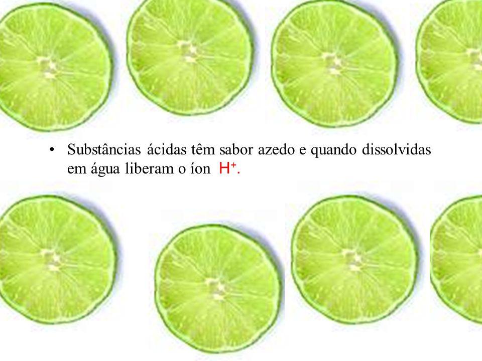 Substâncias ácidas têm sabor azedo e quando dissolvidas em água liberam o íon H+.