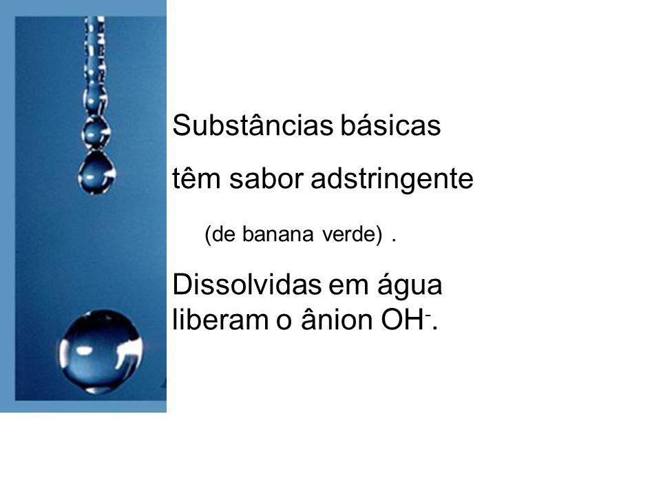Substâncias básicas têm sabor adstringente. (de banana verde) .