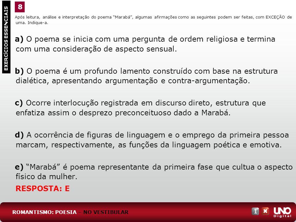8 Após leitura, análise e interpretação do poema Marabá , algumas afirmações como as seguintes podem ser feitas, com EXCEÇÃO de uma. Indique-a.