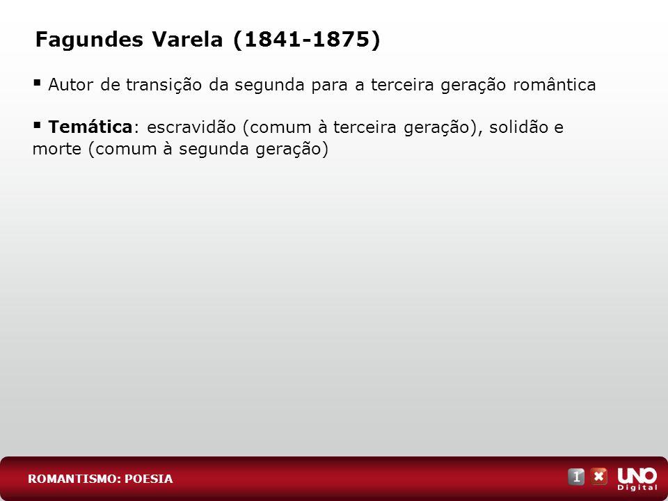 Fagundes Varela (1841-1875) Autor de transição da segunda para a terceira geração romântica.