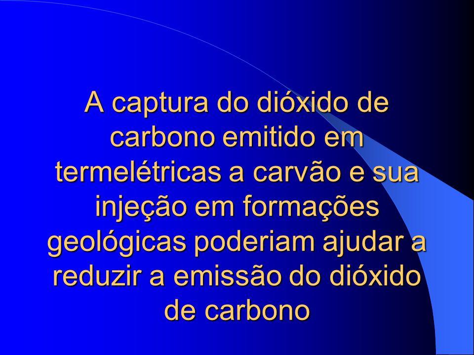 A captura do dióxido de carbono emitido em termelétricas a carvão e sua injeção em formações geológicas poderiam ajudar a reduzir a emissão do dióxido de carbono