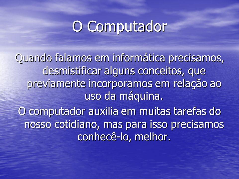 O ComputadorQuando falamos em informática precisamos, desmistificar alguns conceitos, que previamente incorporamos em relação ao uso da máquina.