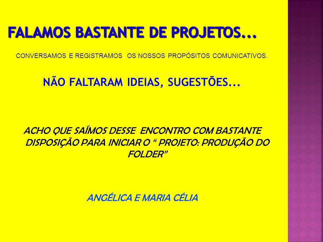 FALAMOS BASTANTE DE PROJETOS...